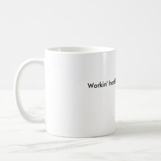 Workin' hard or hardly workin'? coffee mug