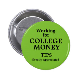 Working for College Money Tips Apreciated 2 Inch Round Button