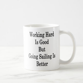 Working Hard Is Good But Going Sailing Is Better Coffee Mug