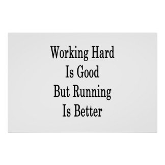 Working Hard Is Good But Running Is Better Poster