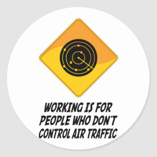 Working Is For People Who Don't Control Air Traffi Classic Round Sticker