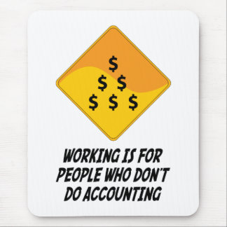 Working Is For People Who Don't Do Accounting Mouse Pad