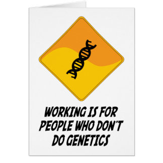 Working Is For People Who Don't Do Genetics Card