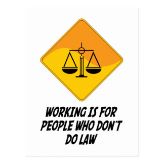 Working Is For People Who Don't Do Law Postcard