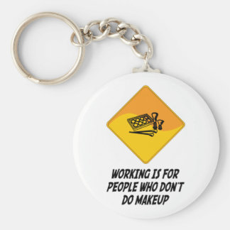 Working Is For People Who Don't Do Makeup Keychain
