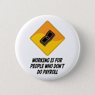 Working Is For People Who Don't Do Payroll 2 Inch Round Button