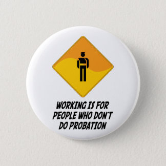 Working Is For People Who Don't Do Probation 2 Inch Round Button