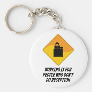 Working Is For People Who Don't Do Reception Keychain