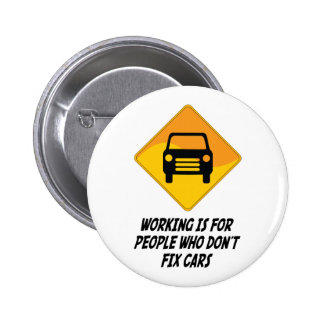 Working Is For People Who Don't Fix Cars Pinback Buttons