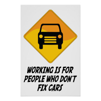 Working Is For People Who Don't Fix Cars Poster