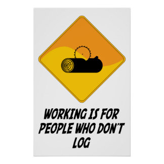 Working Is For People Who Don't Log Poster