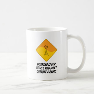 Working Is For People Who Don't Operate a Radio Coffee Mug