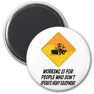 Working Is For People Who Don't Operate Heavy Equi Fridge Magnet