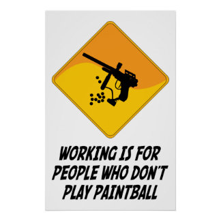Working Is For People Who Don't Play Paintball Poster