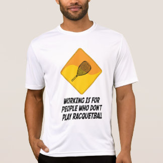 Working Is For People Who Don't Play Racquetball T-Shirt