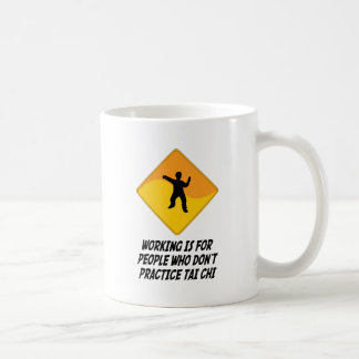 Working Is For People Who Don't Practice Tai Chi Coffee Mug