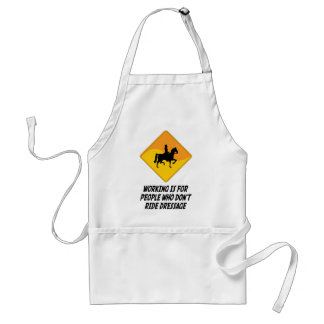 Working Is For People Who Don't Ride Dressage Standard Apron