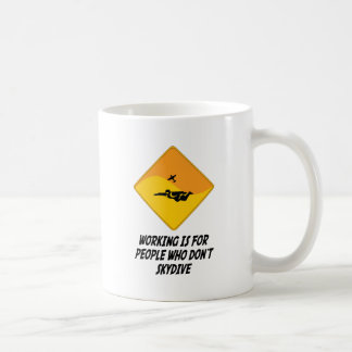Working Is For People Who Don't Skydive Coffee Mug