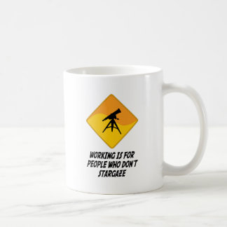 Working Is For People Who Don't Stargaze Coffee Mug