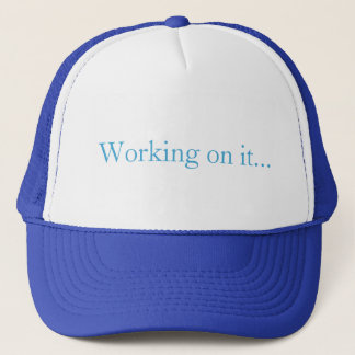 Working on it trucker hat