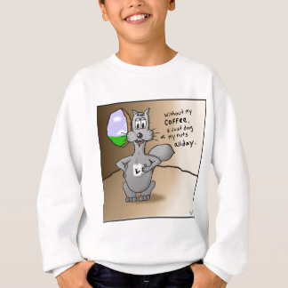 Working Squirrel: Without Coffee I Drag My Nuts. Sweatshirt