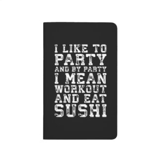 Workout and Eat Sushi (I Like To Party) - Funny Journal