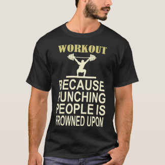 Workout Because Punching People Is Frowned Upon T-Shirt