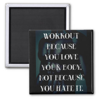 Workout because you love your body... magnet