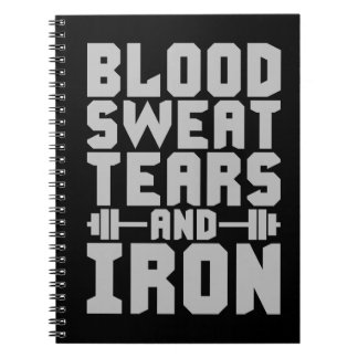 Workout Motivation - Blood, Sweat, Tears, and Iron Spiral Notebook