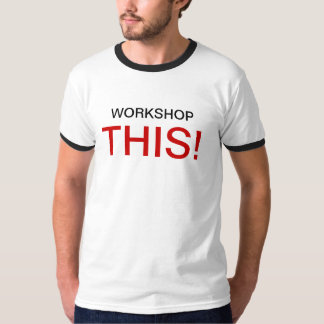 WORKSHOP THIS! T-Shirt