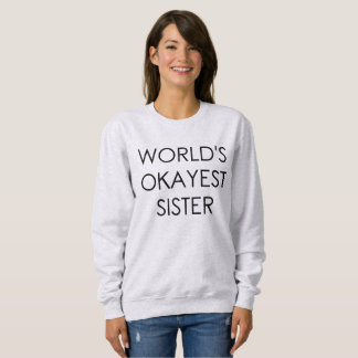 World Okayest Sister Funny Shirt