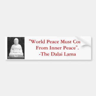 World Peace Must Come From Inner Peace. Bumper Sticker