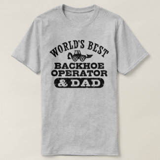 World's Best Backhoe Operator and Dad T-Shirt