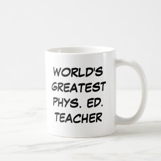 World s Greatest Phys Ed Teacher Mug