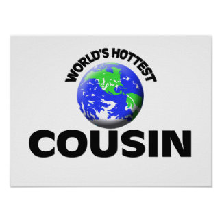 World s Hottest Cousin Posters