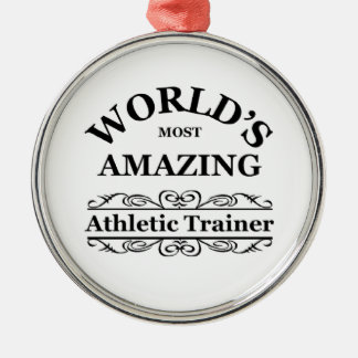 World`s most amazing Athletic Trainer Metal Ornament
