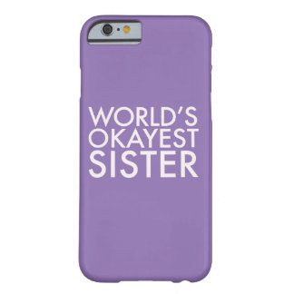 World's Okayest Sister Shirt Barely There iPhone 6 Case