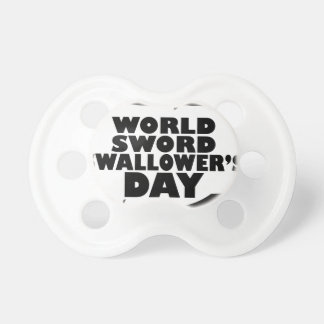 World Sword Swallower's Day - Appreciation Day Pacifier