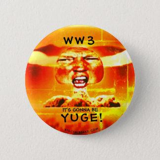 WORLD WAR 3:  IT'S GONNA BE YUGE! 2 INCH ROUND BUTTON