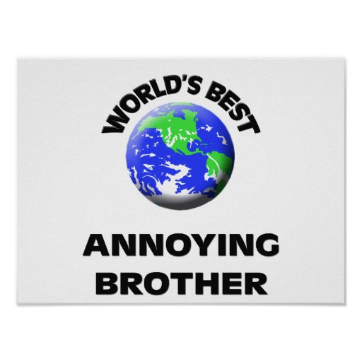 World's Best Annoying Brother Print