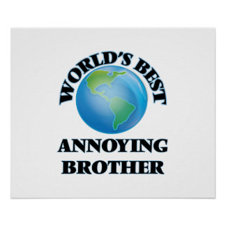 World's Best Annoying Brother Poster