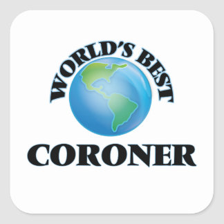 World's Best Coroner Square Sticker