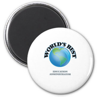 World's Best Education Administrator 2 Inch Round Magnet