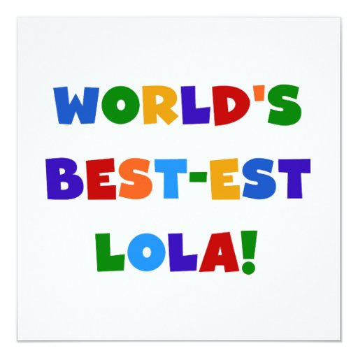 """World's Best-est Lola T-shirts and Gifts 5.25"""" Square Invitation Card"""