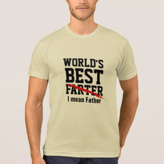 world's  best Farter i mean Father gift idea T-Shirt