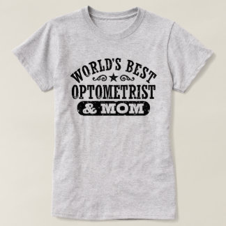 Worlds Best Optometrist and Mom T-Shirt
