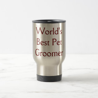 World's Best Pet Groomer Travel Mug