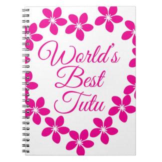 Worlds Best Tutu Notebooks