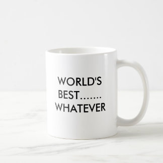 WORLD'S BEST....... WHATEVER COFFEE MUG