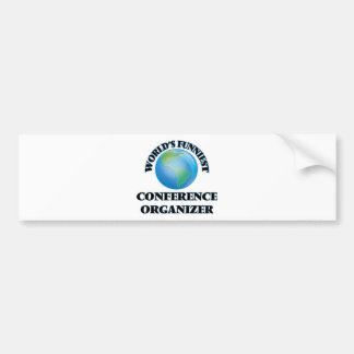 World's Funniest Conference Organizer Car Bumper Sticker